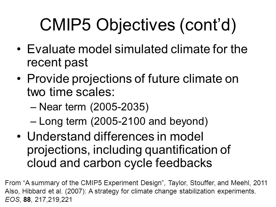 CMIP5 Design Summary All models perform CORE experiments (basis for intercomparison) Models perform Tier 1 and Tier 2 experiments as interests and resources dictate: these explore specific aspects of model forcing, response, and process