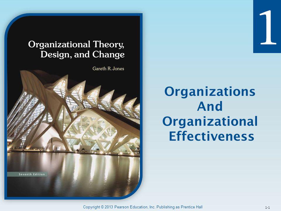 Copyright © 2013 Pearson Education, Inc. Publishing as Prentice Hall 1-1 Organizations And Organizational Effectiveness