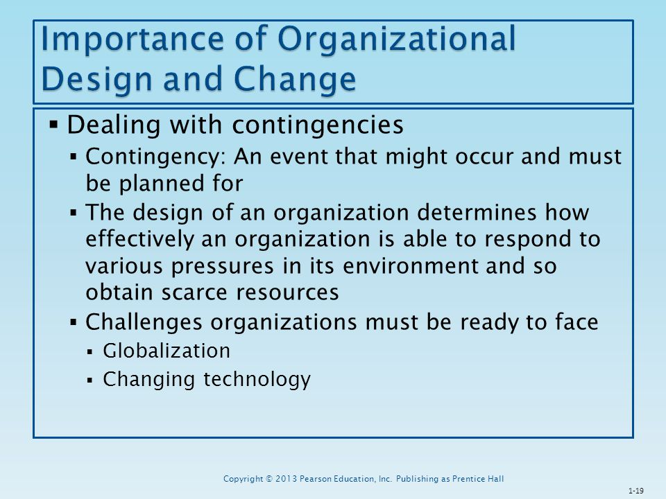  Dealing with contingencies  Contingency: An event that might occur and must be planned for  The design of an organization determines how effective