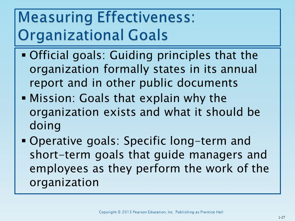  Official goals: Guiding principles that the organization formally states in its annual report and in other public documents  Mission: Goals that ex