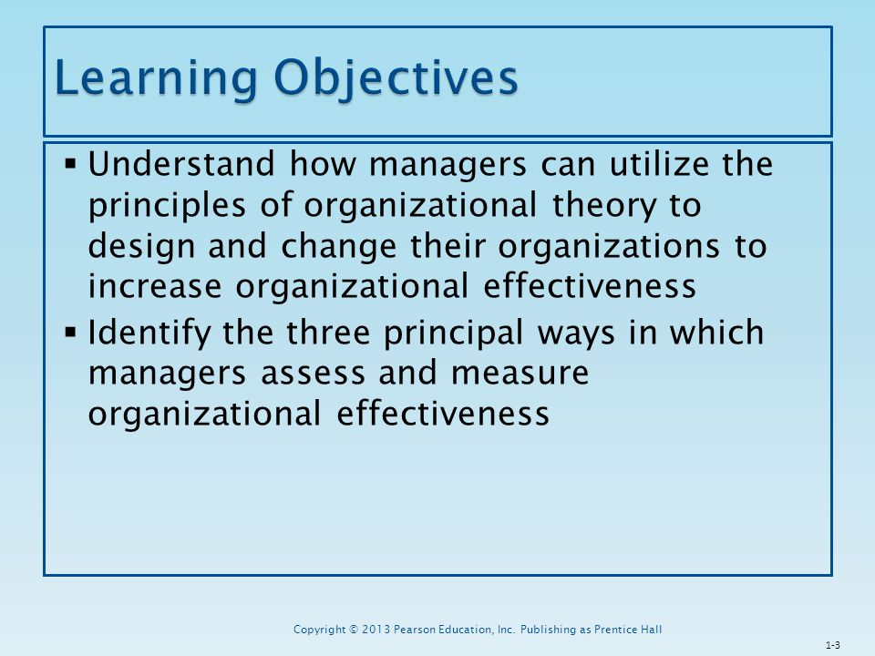  Control - Having control over the external environment and having the ability to attract resources and customers  Innovation - Developing an organization's skills and capabilities so the organization can discover new products and processes 1-24 Copyright © 2013 Pearson Education, Inc.