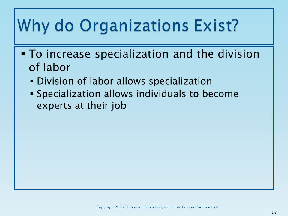  To increase specialization and the division of labor  Division of labor allows specialization  Specialization allows individuals to become experts