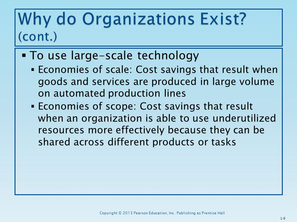  To use large-scale technology  Economies of scale: Cost savings that result when goods and services are produced in large volume on automated produ
