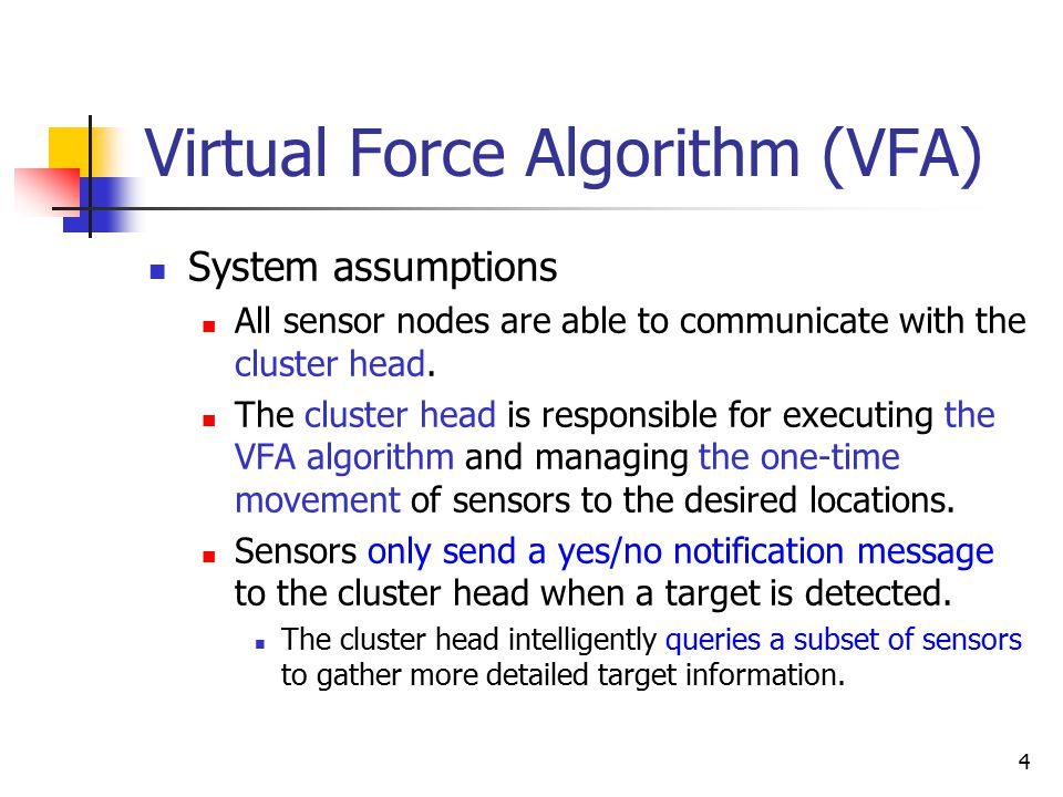 4 Virtual Force Algorithm (VFA) System assumptions All sensor nodes are able to communicate with the cluster head.