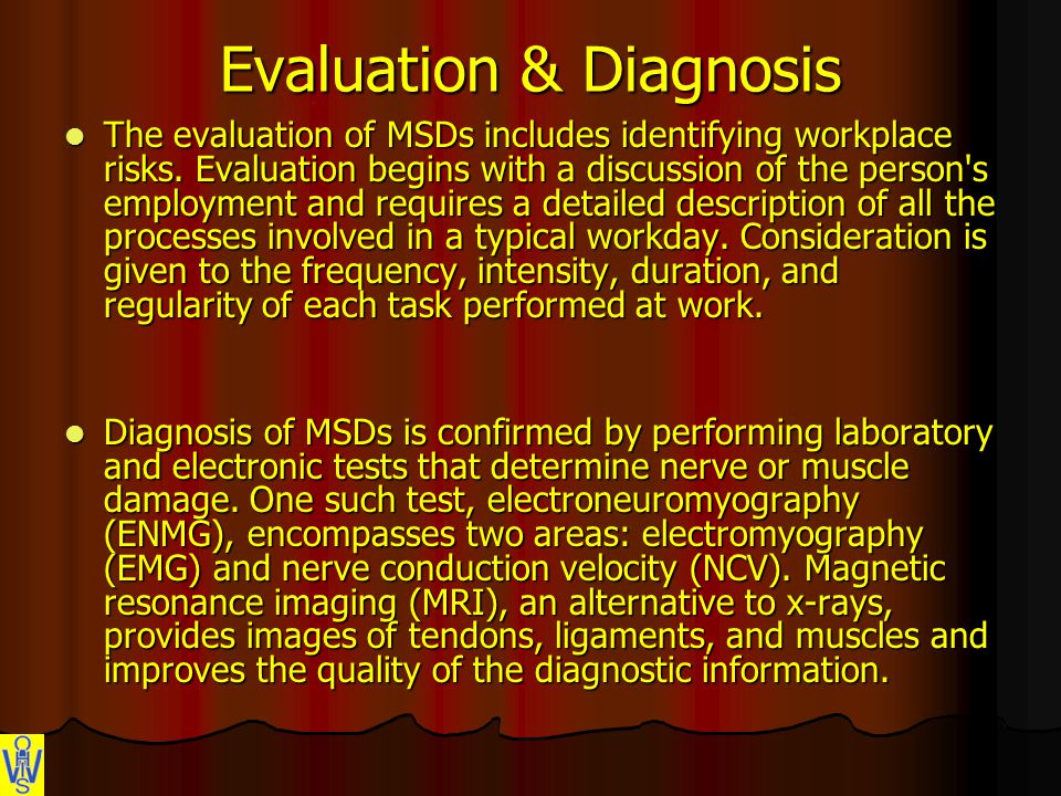Evaluation & Diagnosis The evaluation of MSDs includes identifying workplace risks.