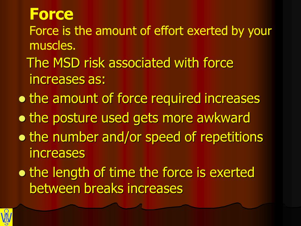 Force Force is the amount of effort exerted by your muscles.