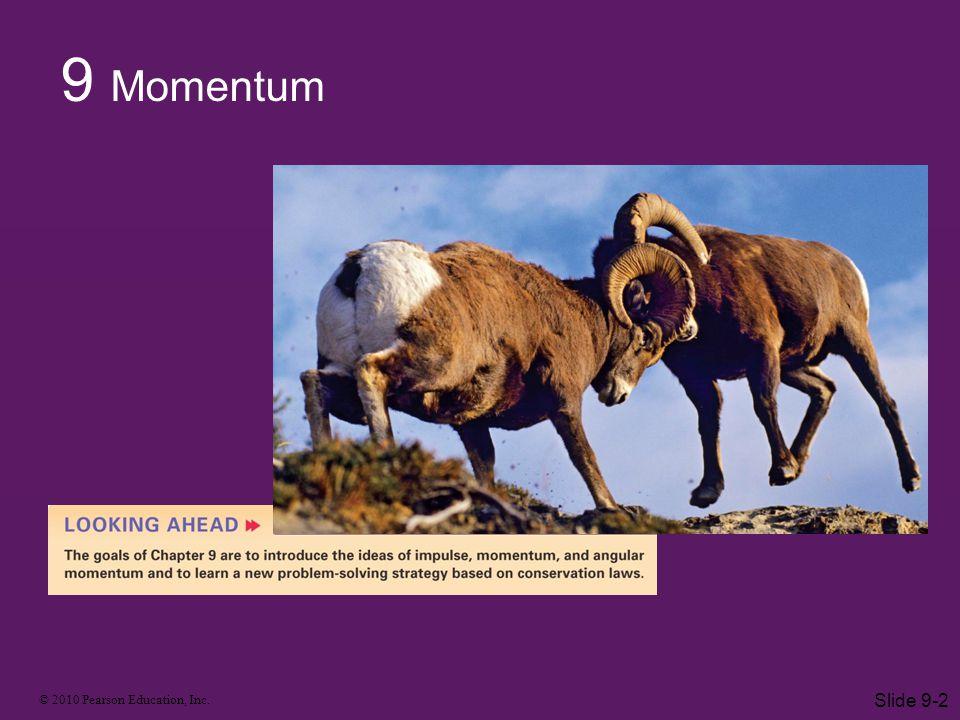 © 2010 Pearson Education, Inc. Slide 9-2 9 Momentum