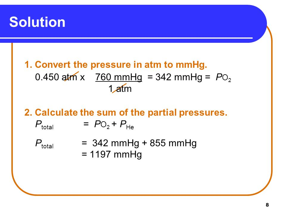8 Solution 1. Convert the pressure in atm to mmHg.