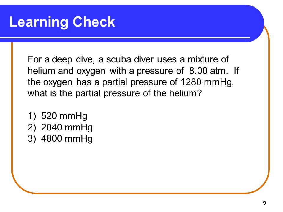 9 For a deep dive, a scuba diver uses a mixture of helium and oxygen with a pressure of 8.00 atm.