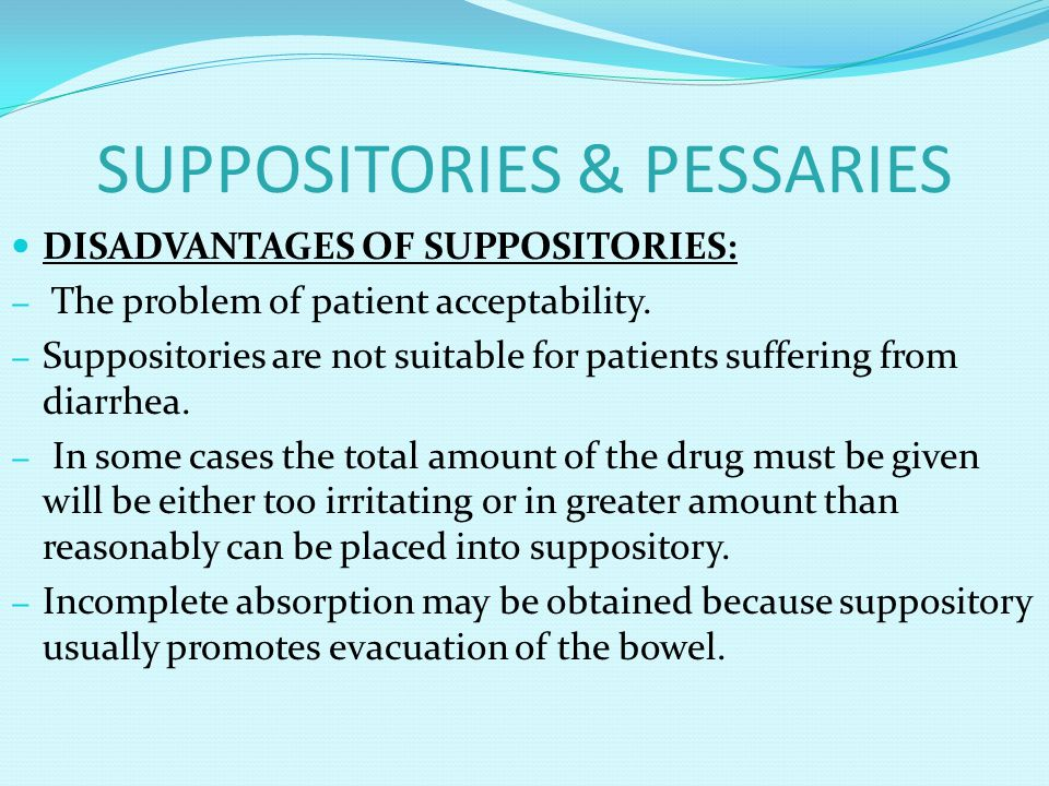 SUPPOSITORIES & PESSARIES b- Adherence to the mould: c- Softening point too low for hot climates.