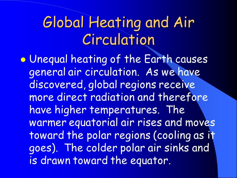 Global Heating and Air Circulation l Unequal heating of the Earth causes general air circulation.