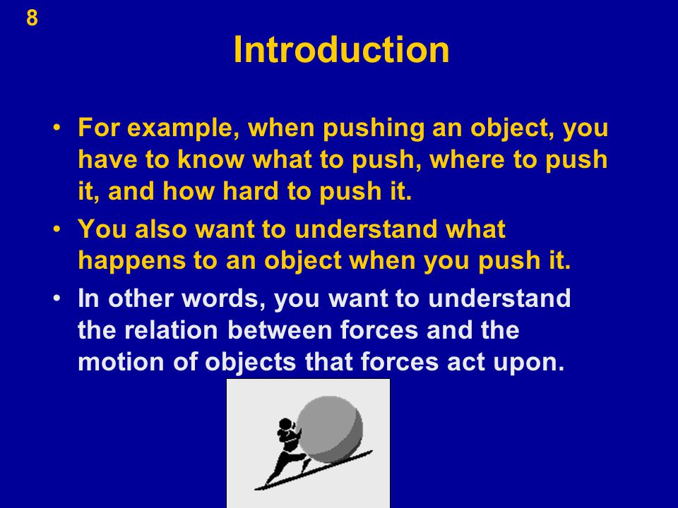 8 Introduction For example, when pushing an object, you have to know what to push, where to push it, and how hard to push it. You also want to underst