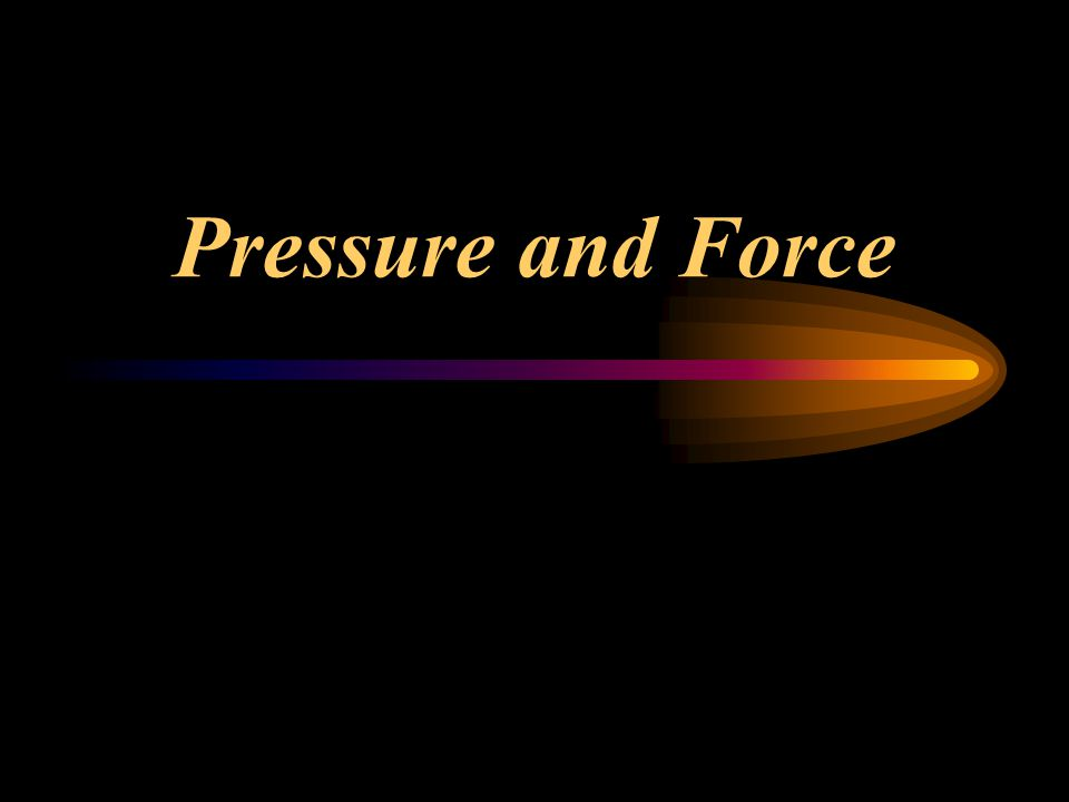 Pressure and Force