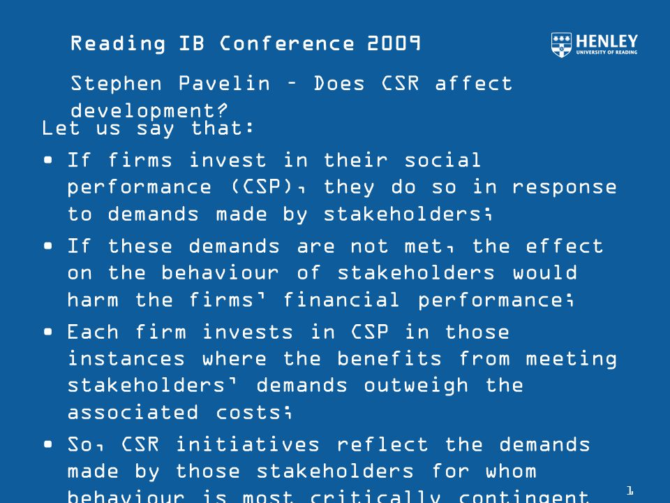 Reading IB Conference 2009 Stephen Pavelin – Does CSR affect development? 1 Let us say that: If firms invest in their social performance (CSP), they d