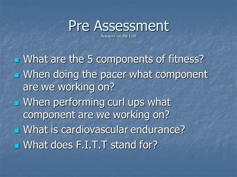 Components of Fitness 1.Cardiorespiratory /Cardiovascular Endurance 1.