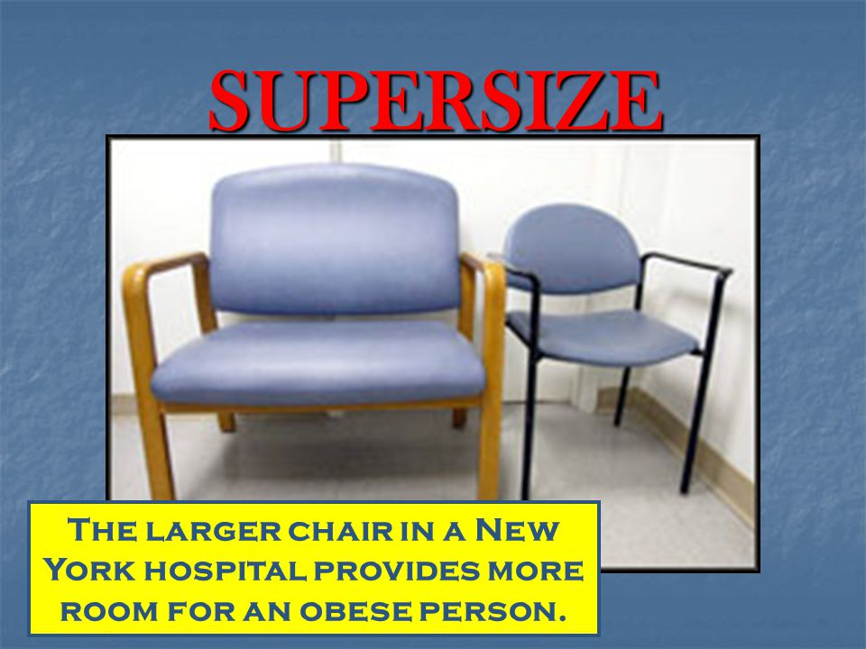 SUPERSIZE The larger chair in a New York hospital provides more room for an obese person.