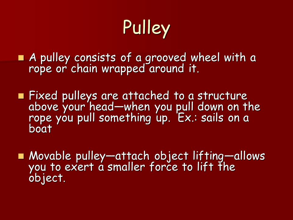 Pulley A pulley consists of a grooved wheel with a rope or chain wrapped around it.