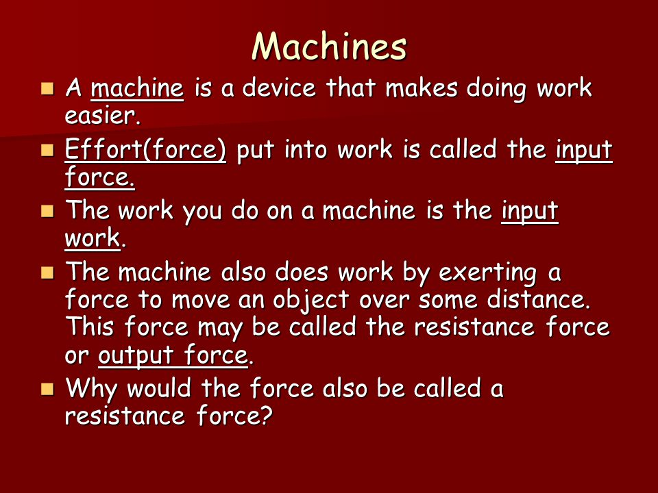 Machines A machine is a device that makes doing work easier.