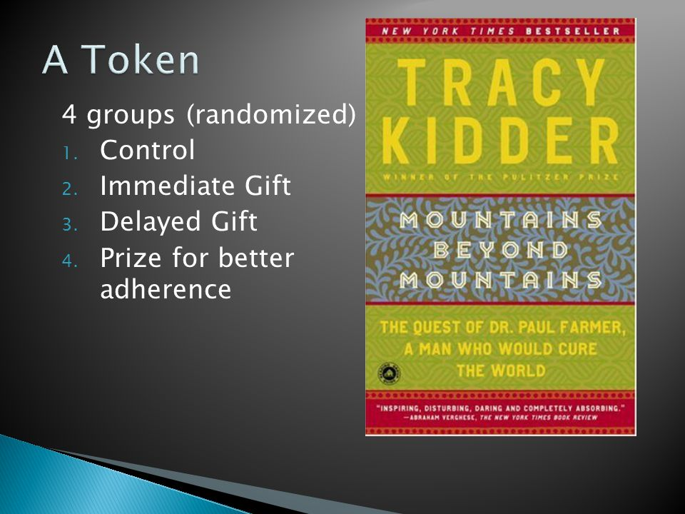 4 groups (randomized) 1. Control 2. Immediate Gift 3. Delayed Gift 4. Prize for better adherence