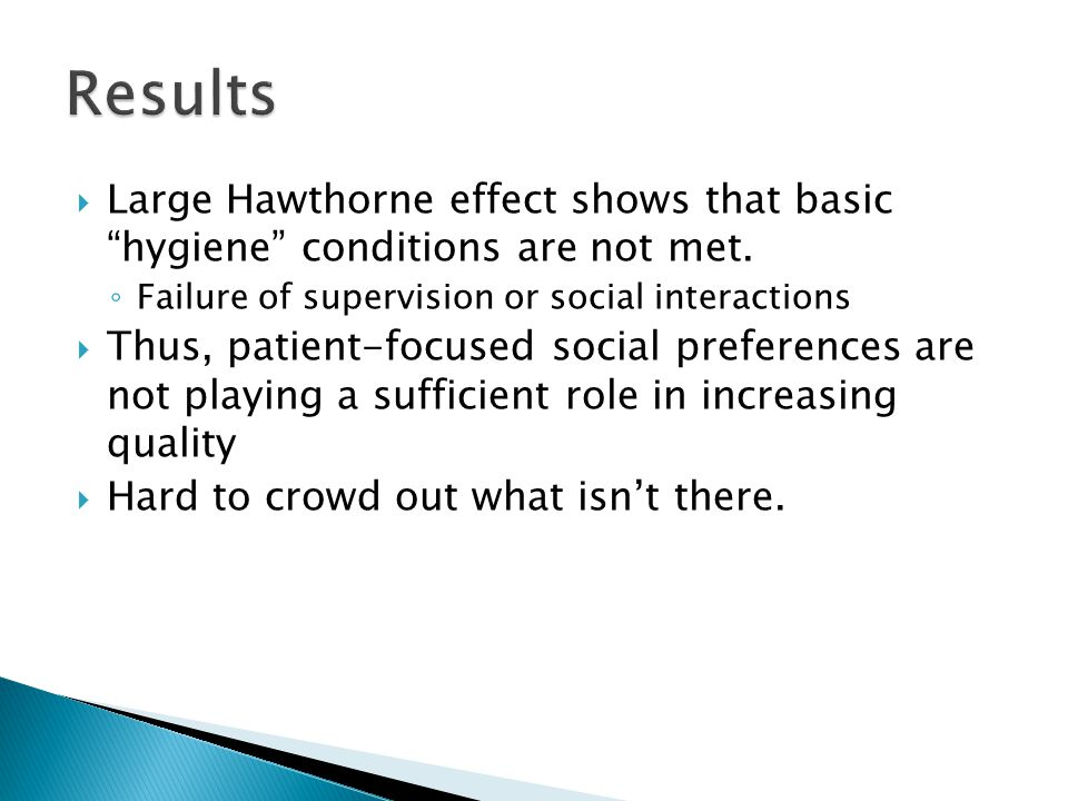  Large Hawthorne effect shows that basic hygiene conditions are not met.