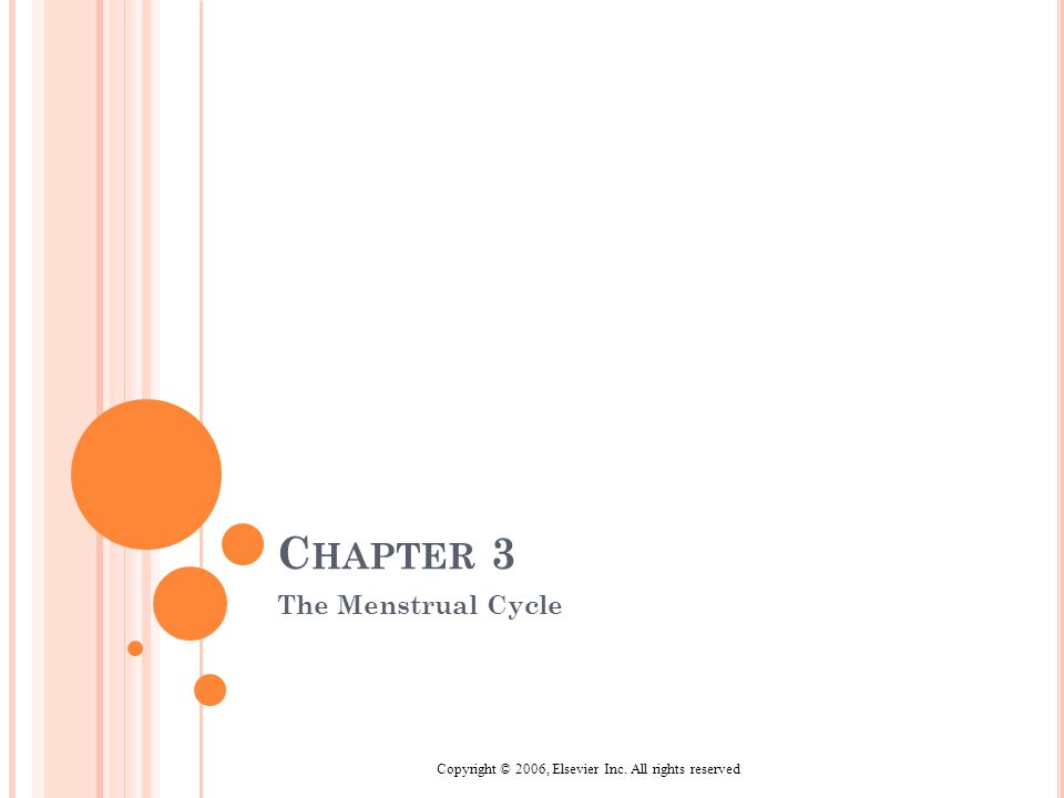 Copyright © 2006, Elsevier Inc. All rights reserved C HAPTER 3 The Menstrual Cycle