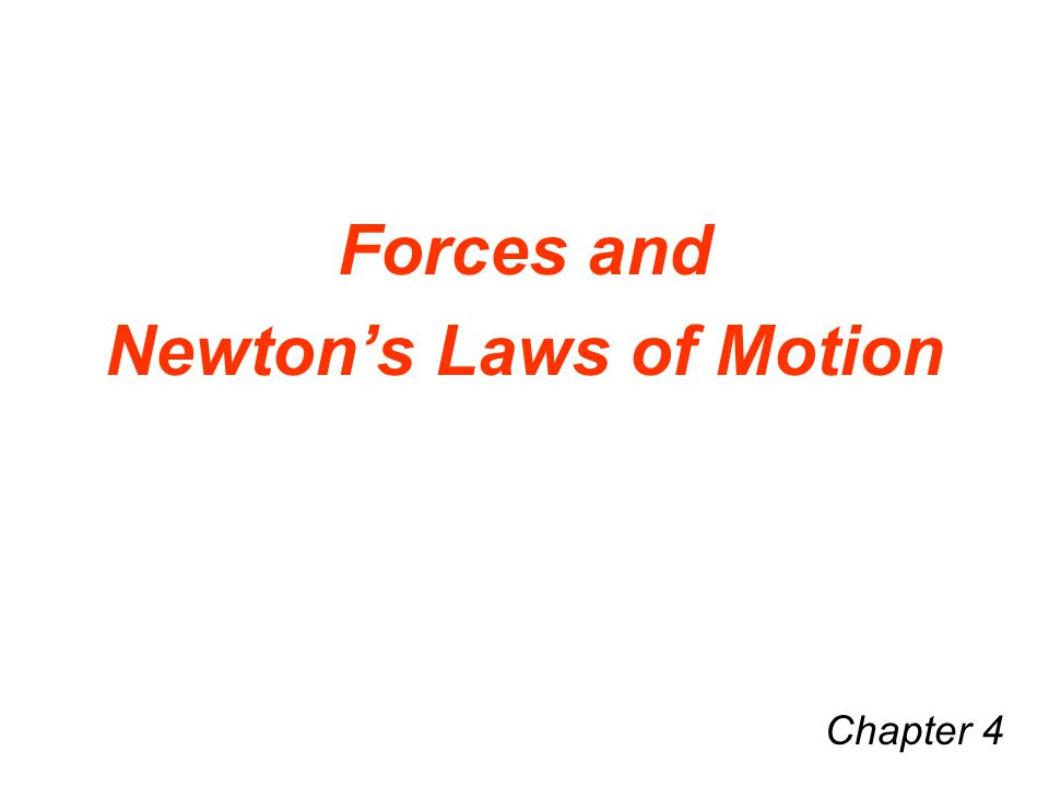Forces and Newton's Laws of Motion Chapter 4