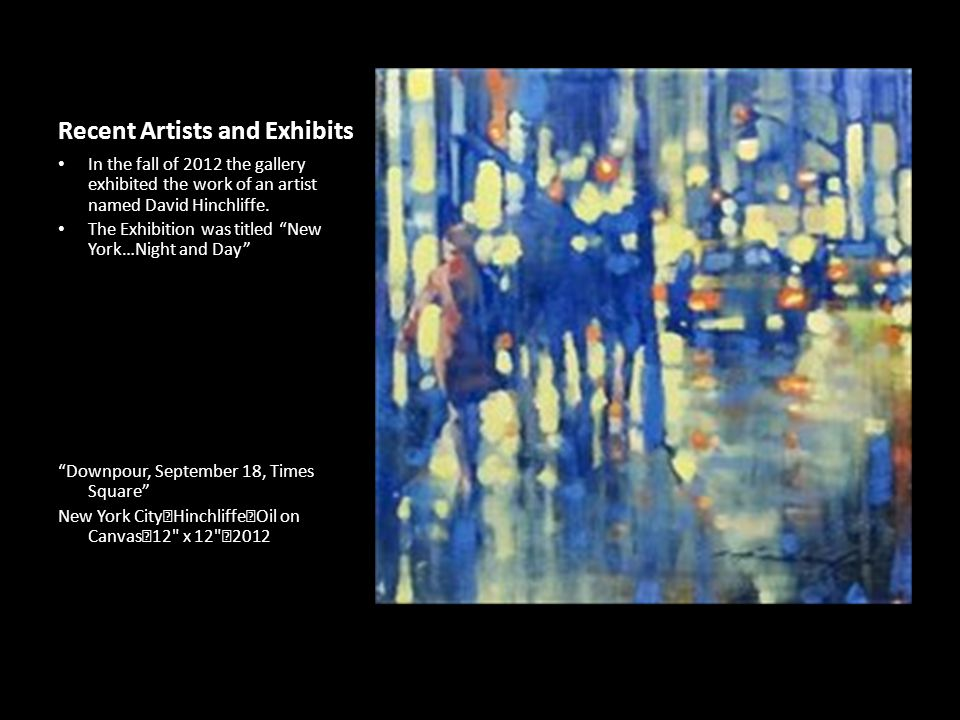 """Recent Artists and Exhibits In the fall of 2012 the gallery exhibited the work of an artist named David Hinchliffe. The Exhibition was titled """"New Yor"""