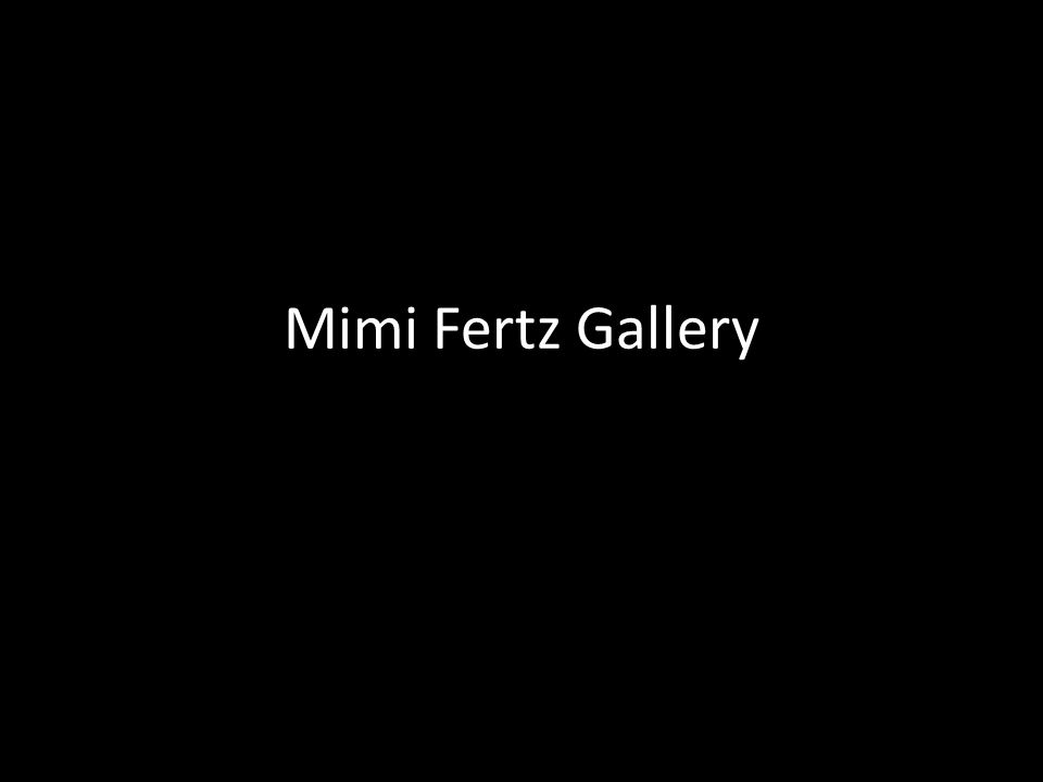 About Since it's creation in 1993 the Mimi Fertz Gallery has represented the contemporary art of Russia, the former Soviety republics, and the Baltic States.