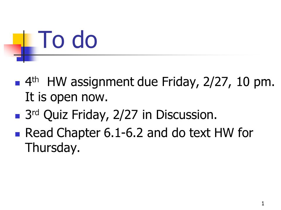 To do 4 th HW assignment due Friday, 2/27, 10 pm. It is open now.