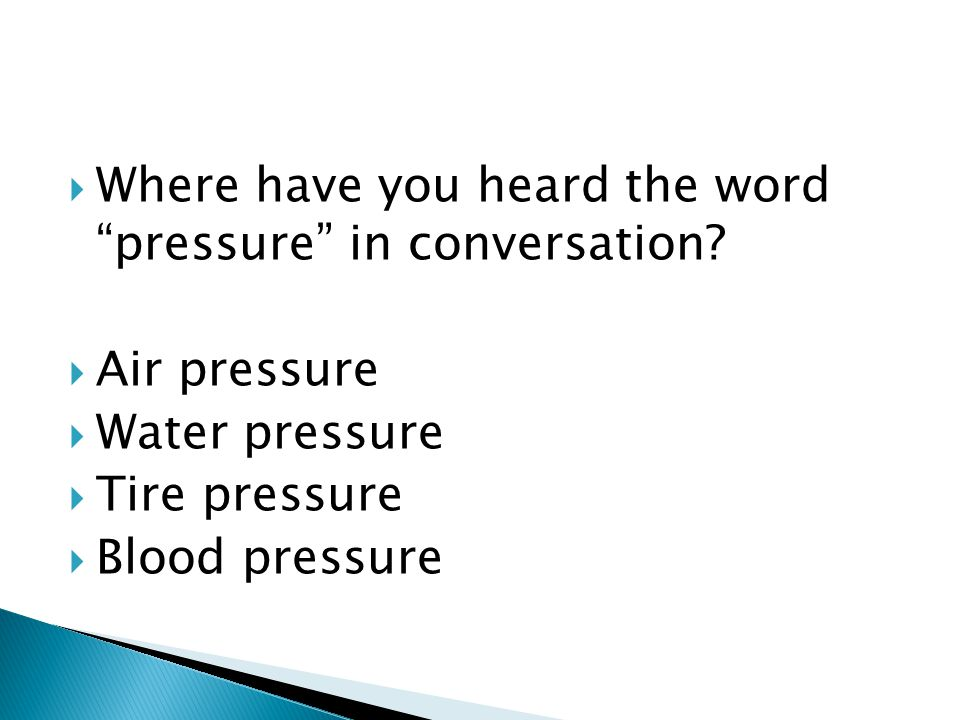  Where have you heard the word pressure in conversation.