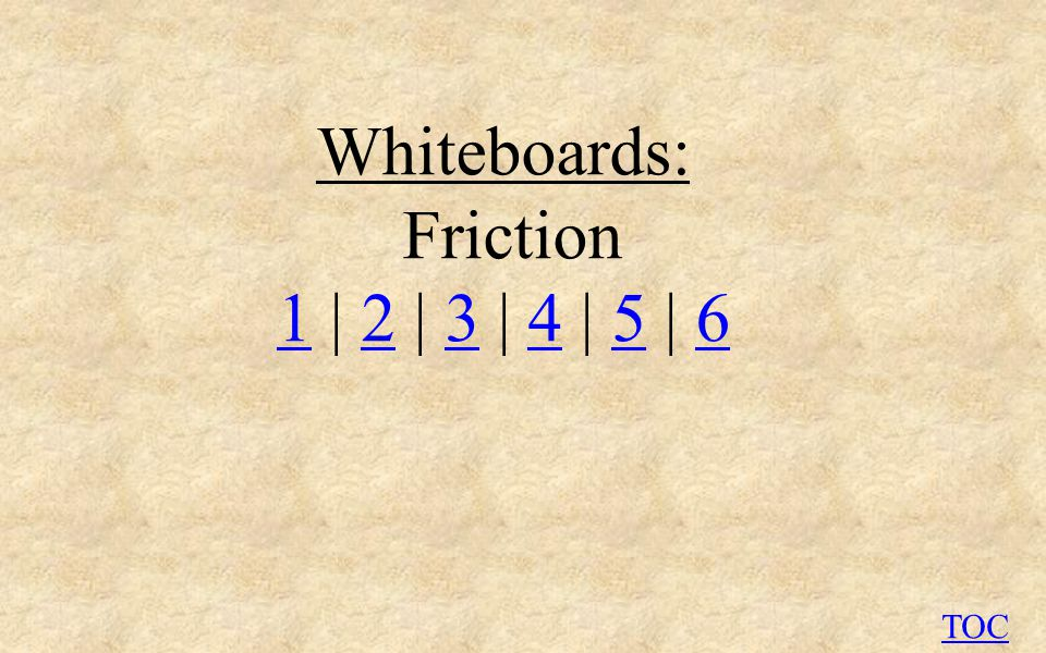 Whiteboards: Friction 11 | 2 | 3 | 4 | 5 | 623456 TOC