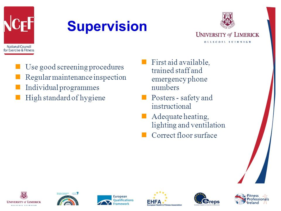 Supervision Use good screening procedures Regular maintenance inspection Individual programmes High standard of hygiene First aid available, trained staff and emergency phone numbers Posters - safety and instructional Adequate heating, lighting and ventilation Correct floor surface