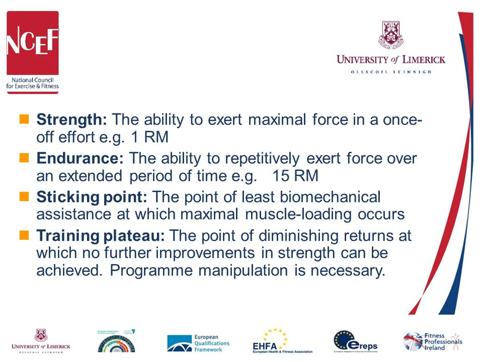 Strength: The ability to exert maximal force in a once- off effort e.g.