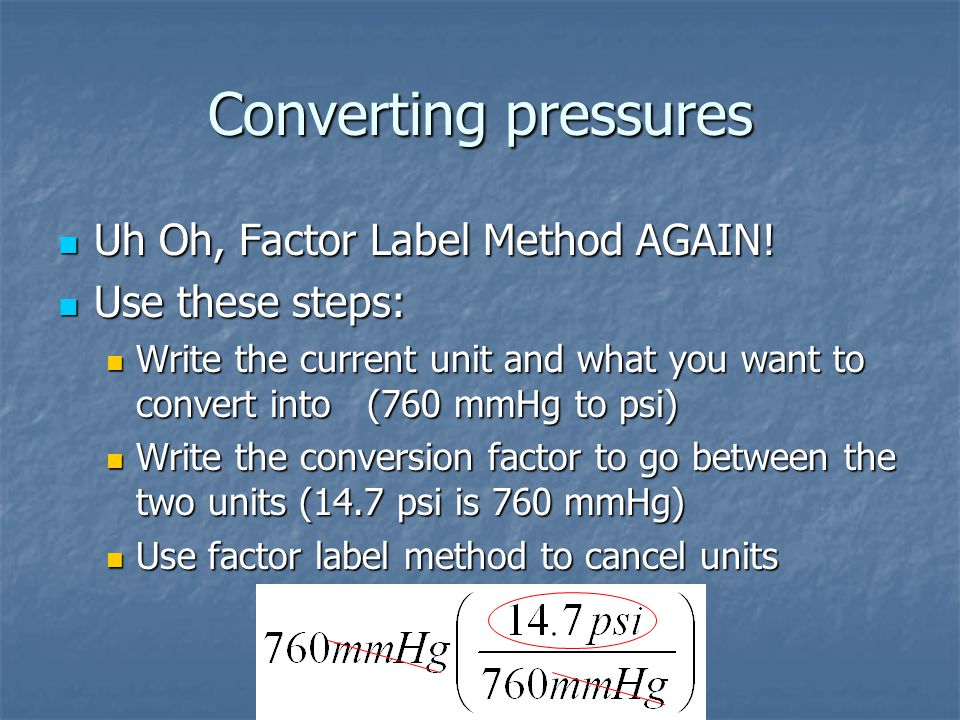 Converting pressures Uh Oh, Factor Label Method AGAIN.