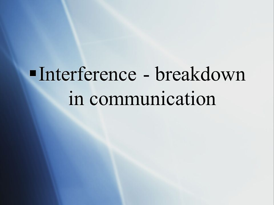  Interference - breakdown in communication