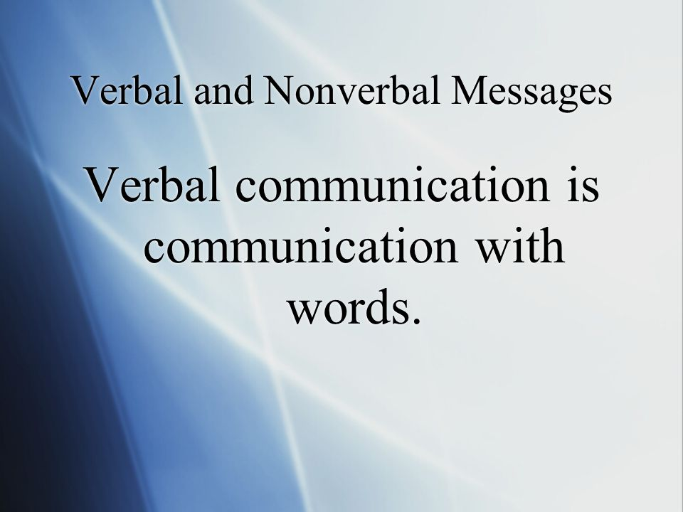 Verbal and Nonverbal Messages Verbal communication is communication with words.