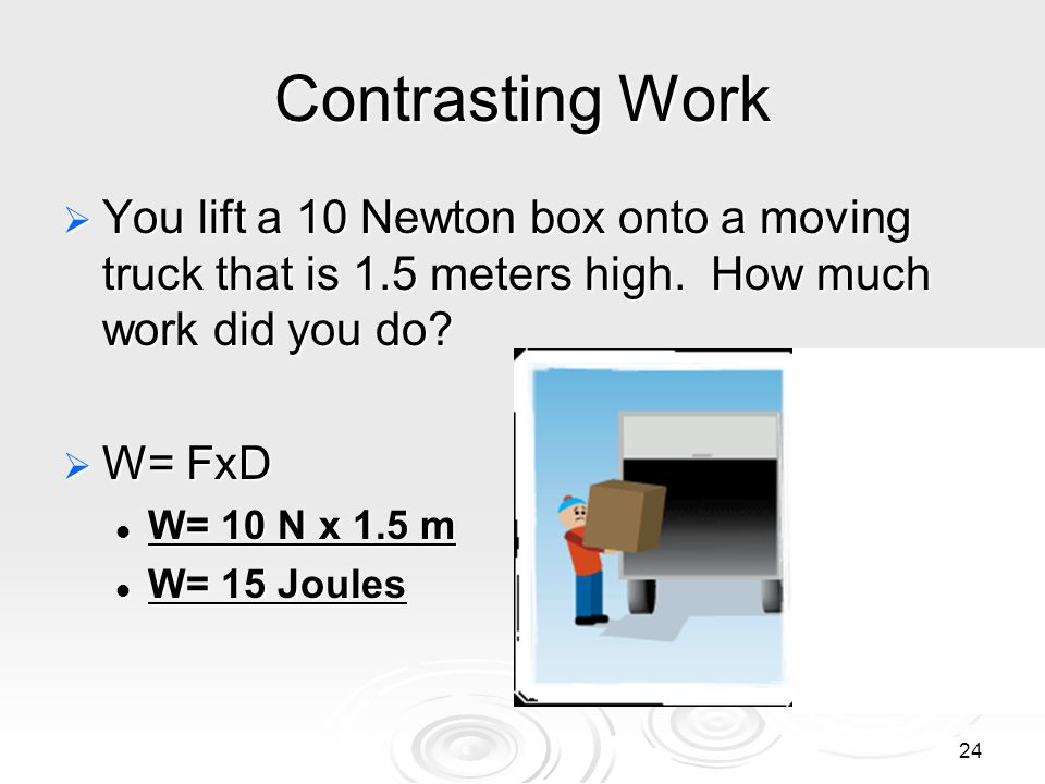 Contrasting Work  You lift a 10 Newton box onto a moving truck that is 1.5 meters high.
