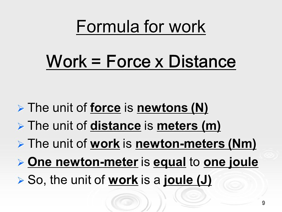 10 W=FD Work = Force x Distance Calculate: If a man pushes a concrete block 10 meters with a force of 20 N, how much work has he done?