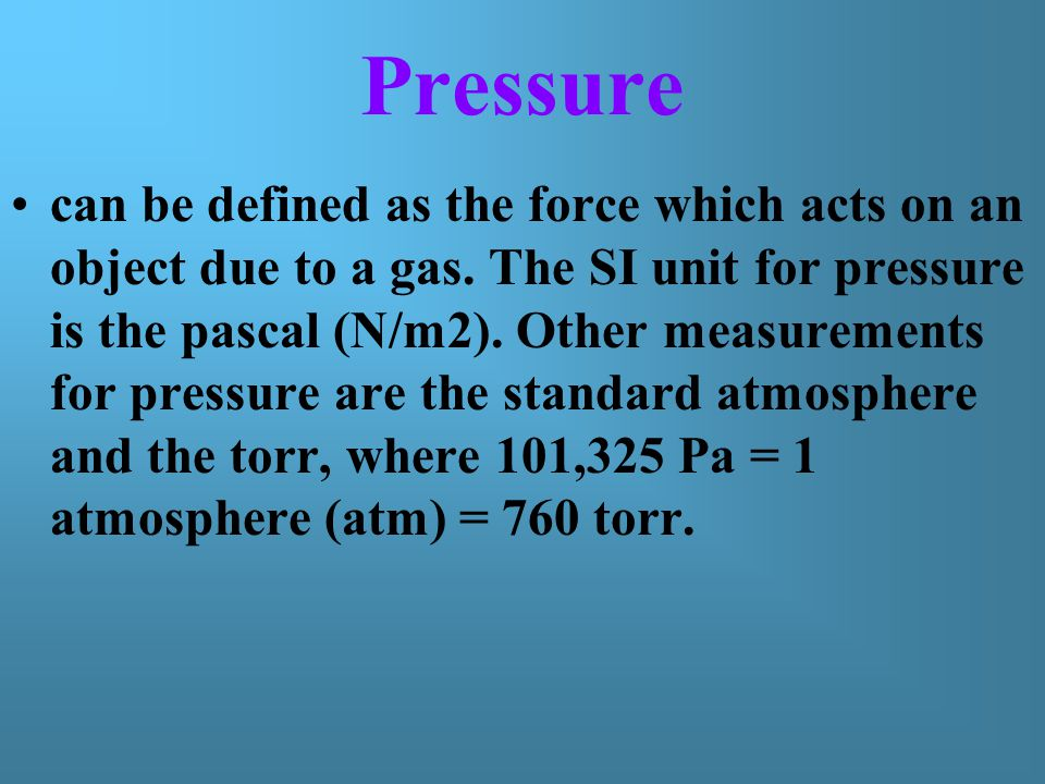 Pressure can be defined as the force which acts on an object due to a gas.