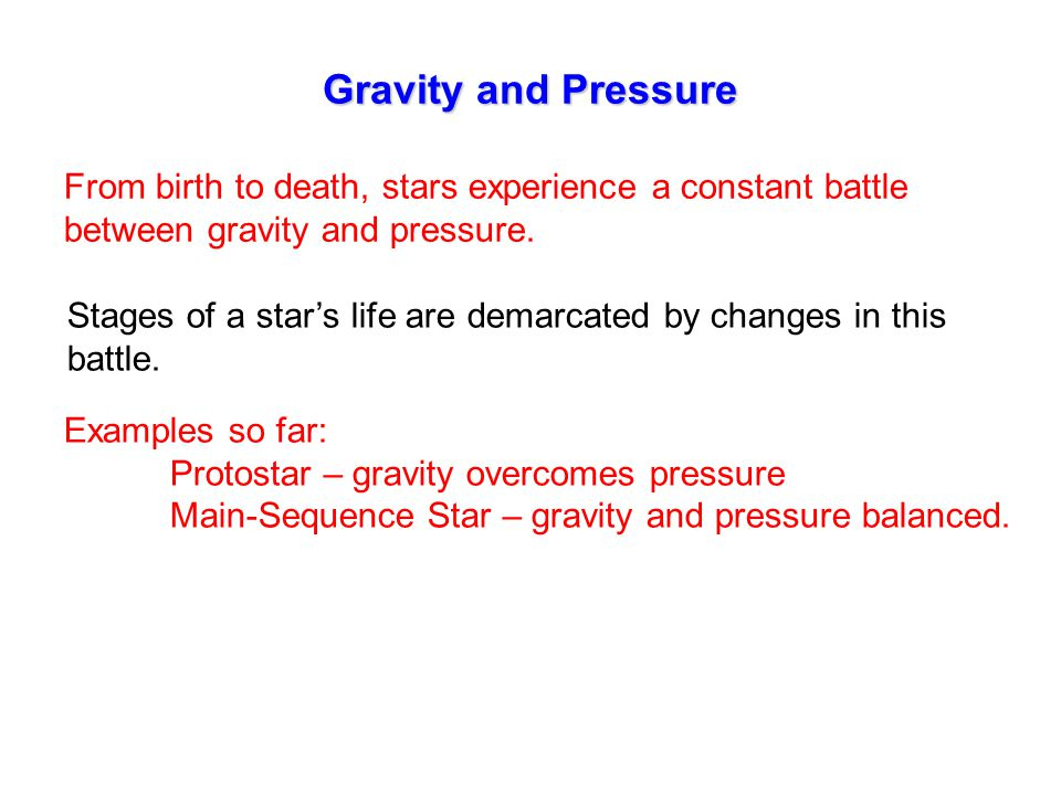 Gravity and Pressure From birth to death, stars experience a constant battle between gravity and pressure.