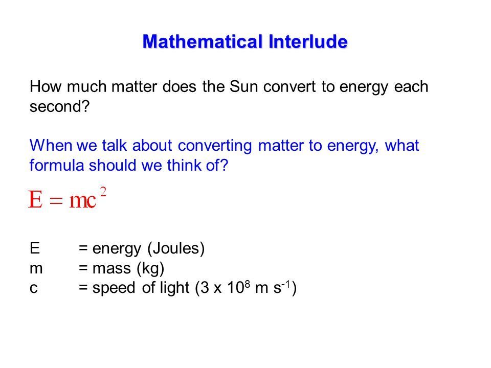 Mathematical Interlude How much matter does the Sun convert to energy each second.