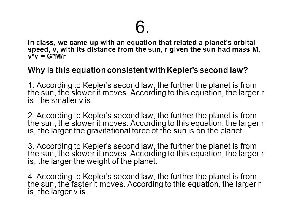 6. In class, we came up with an equation that related a planet's orbital speed, v, with its distance from the sun, r given the sun had mass M, v*v = G