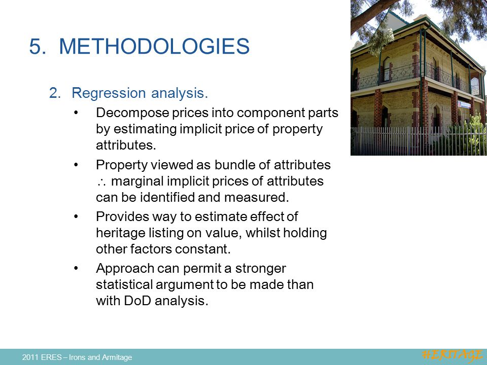 5. METHODOLOGIES 2.Regression analysis. Decompose prices into component parts by estimating implicit price of property attributes. Property viewed as