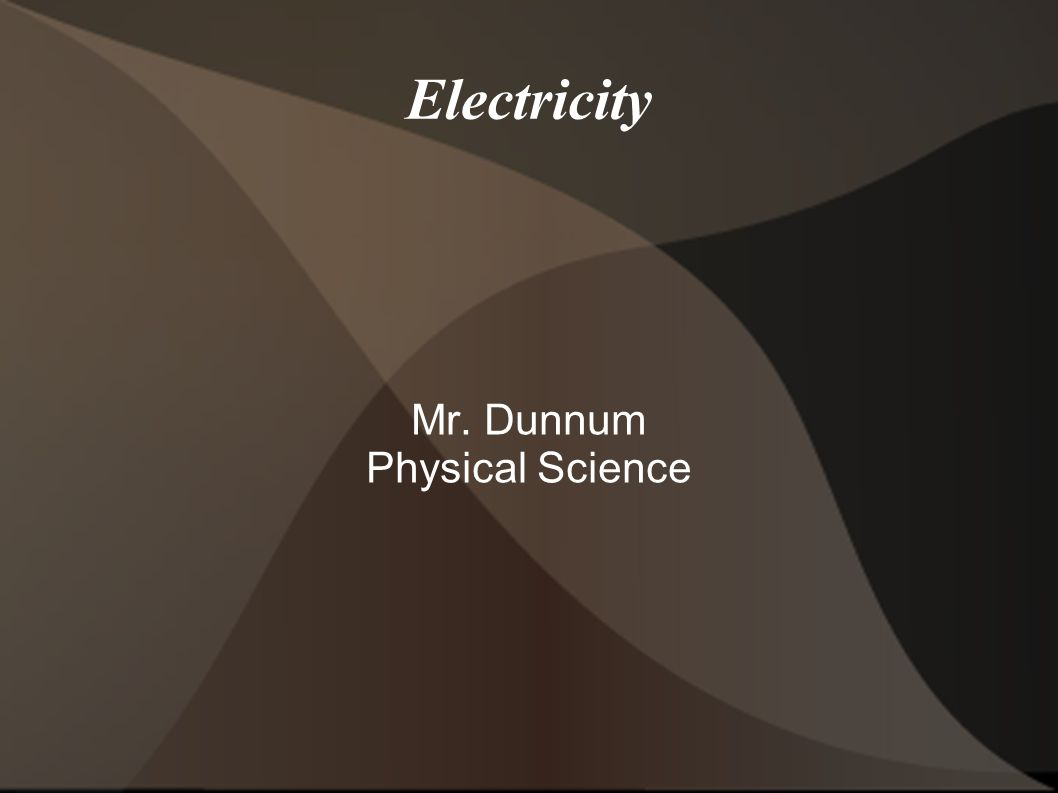 Electricity Mr. Dunnum Physical Science