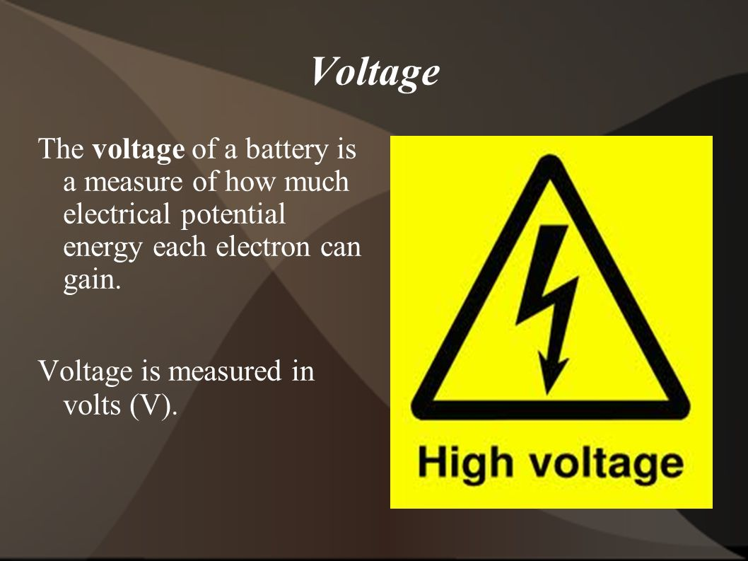 Voltage The voltage of a battery is a measure of how much electrical potential energy each electron can gain.