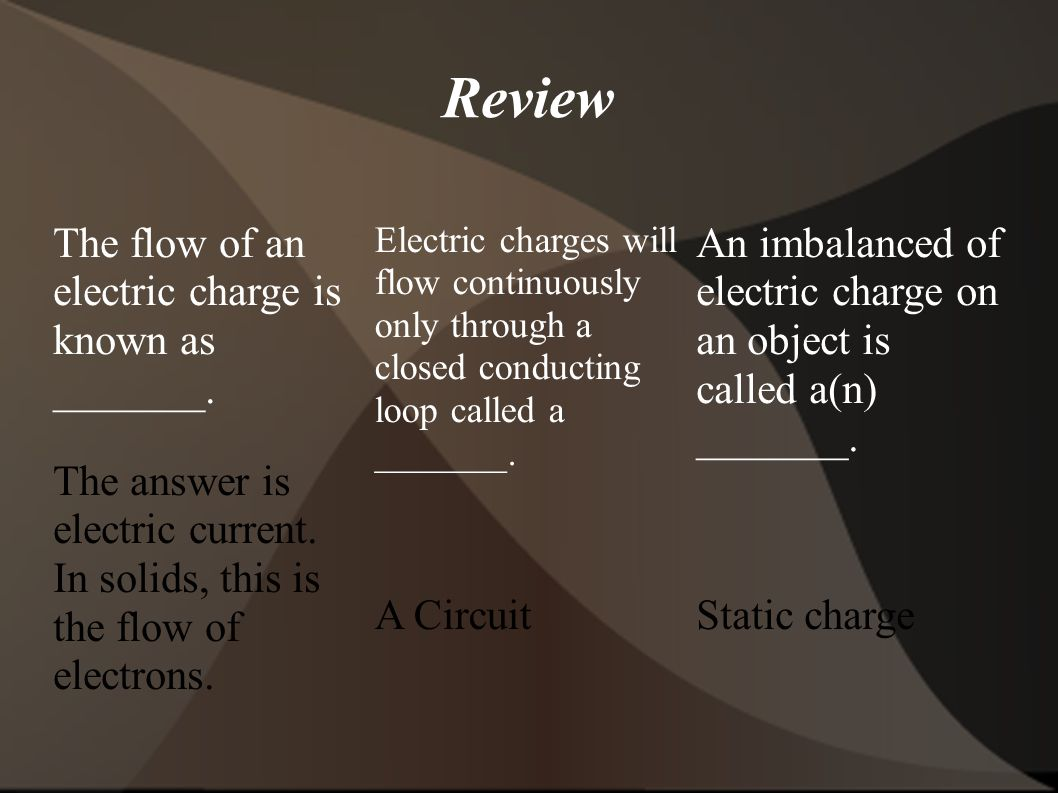 Review The flow of an electric charge is known as _______.