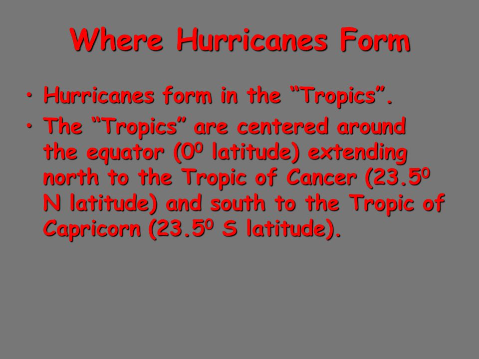 Where Hurricanes Form Hurricanes form in the Tropics .