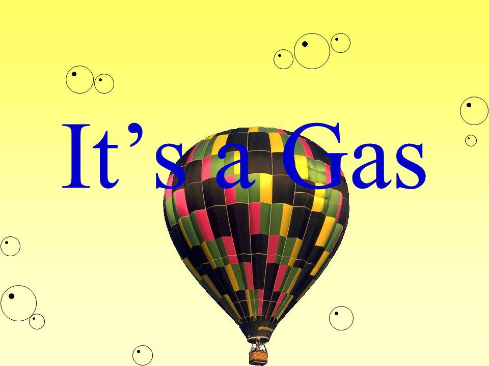 It's a Gas