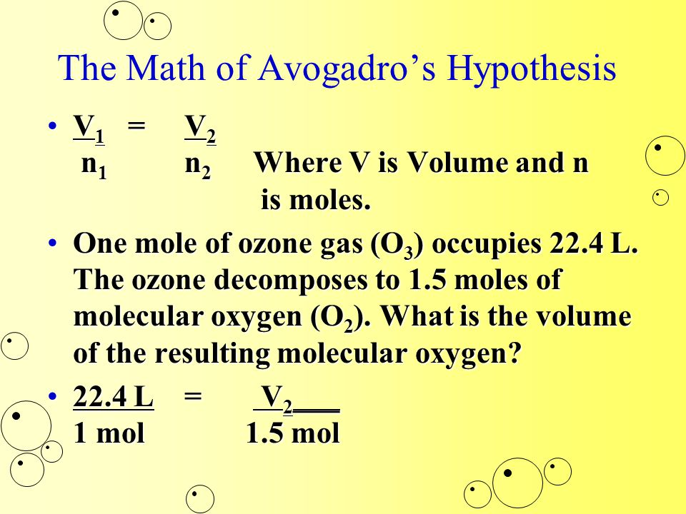The Math of Avogadro's Hypothesis V 1 = V 2 n 1 n 2 Where V is Volume and n is moles.V 1 = V 2 n 1 n 2 Where V is Volume and n is moles.