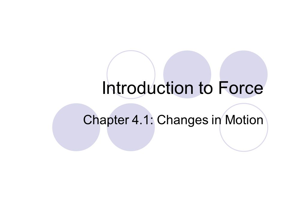 Introduction to Force Chapter 4.1: Changes in Motion
